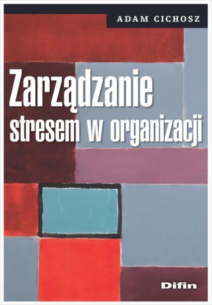 Zarządzanie stresem w organizacji - Adam Cichosz | okładka