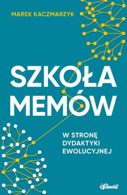 Szkoła memów W stronę dydaktyki ewolucyjnej - Marek Kaczmarzyk | okładka