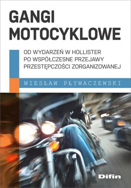 Gangi motocyklowe Od wydarzeń w Hollister po współczesne przejawy przestępczości zorganizowanej - Wiesław Pływaczewski | okładka