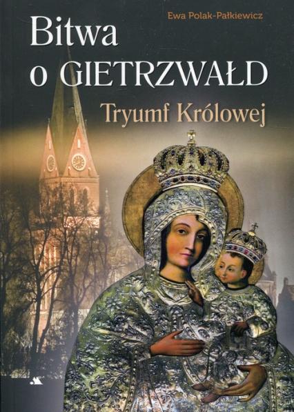Bitwa o Gietrzwałd Tryumf Królowej - Ewa Polak-Pałkiewicz | okładka