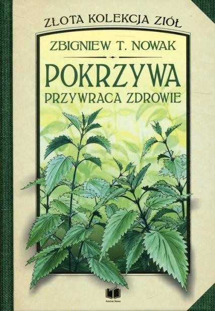 Pokrzywa przywraca zdrowie - Nowak Zbigniew T. | okładka