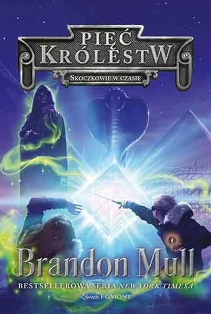 Pięć Królestw Tom 5 Skoczkowie w czasie - Brandon Mull | okładka