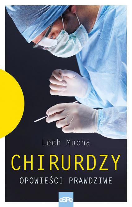 Chirurdzy Opowieści prawdziwe. - Mucha Lech | okładka