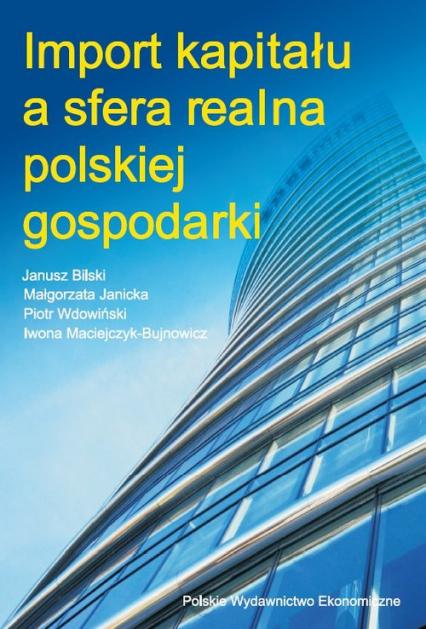 Import kapitału a sfera realna polskiej gospodarki - Bilski Janusz, Janicka Małgorzata, Wdowiński  | okładka