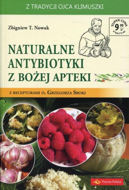 Naturalne antybiotyki z Bożej apteki z recepturami o. Grzegorza Sroki - Nowak Zbigniew T. | okładka