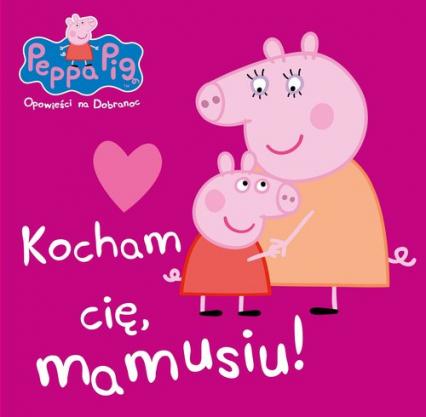Peppa Pig Opowieści na dobranoc nr 7 Kocham Cię mamusiu! -  | okładka
