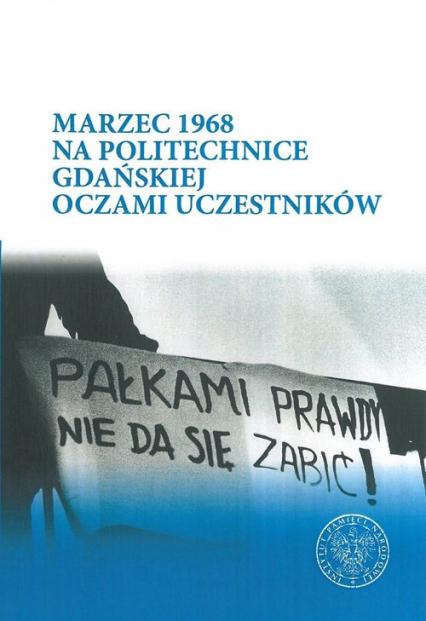 Marzec 1968 na Politechnice Gdańskiej oczami uczestników - Katarzyna Konieczka | okładka