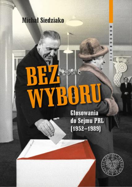 Bez wyboru Głosowania do Sejmu PRL (1952–1989) - Michał Siedziako | okładka