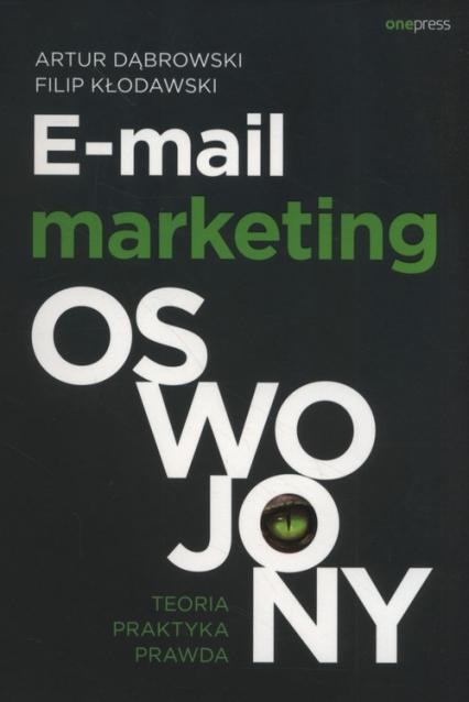 E-mail marketing oswojony Teoria, praktyka, prawda - Dąbrowski Artur, Kłodawski Filip | okładka