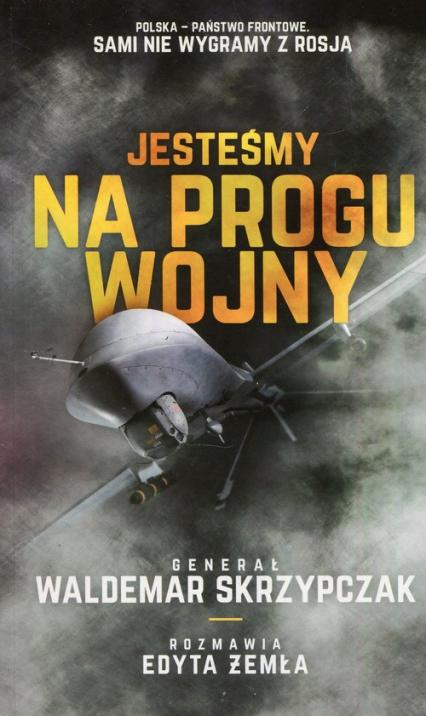 Jesteśmy na progu wojny - Skrzypczak Waldemar, Żemła Edyta | okładka