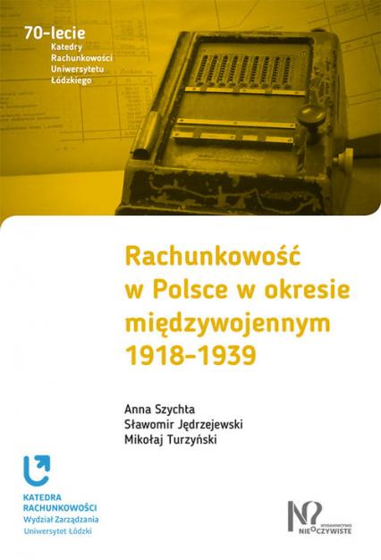 Rachunkowość w Polsce w okresie międzywojennym 1918-1939 - Szychta Anna, Jędrzejewski Sławomir, Turzyńsk   okładka