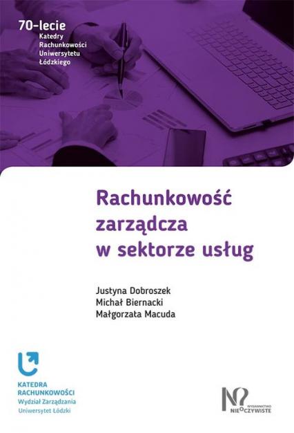 Rachunkowość zarządcza w sektorze usług - Dobroszek Justyna, Biernacki Michał, Macuda M | okładka