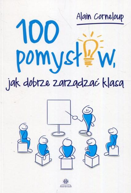 100 pomysłów jak dobrze zarządzać klasą - Alain Corneloup | okładka