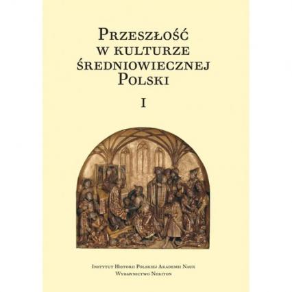 Przeszłość w kulturze średniowiecznej Polski Tom 1 i 2 -  | okładka