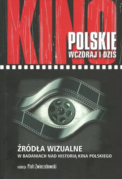 Kino polskie wczoraj i dziś Źródła wizualne w badaniach nad historią kina polskiego -  | okładka