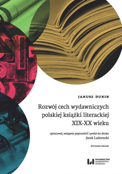 Rozwój cech wydawniczych polskiej książki literackiej XIX-XX wieku - Janusz Dunin | okładka