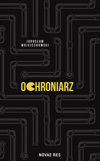 Ochroniarz - Jarosław Wojciechowski | okładka