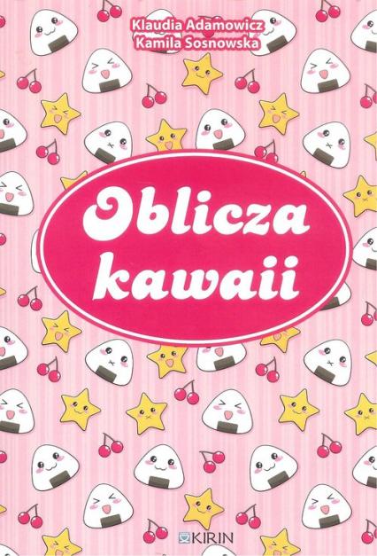 Oblicza kawaii - Adamowicz K., Sosnowska K.   okładka
