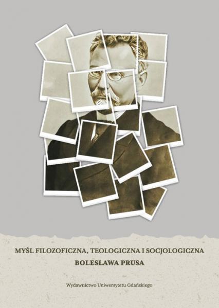 Myśl filozoficzna, teologiczna i socjologiczna Bolesława Prusa -  | okładka