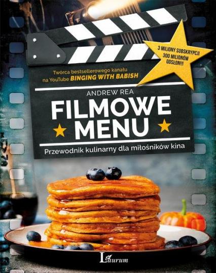 Filmowe menu Przewodnik kulinarny dla miłośników kina - Andrew Rea | okładka