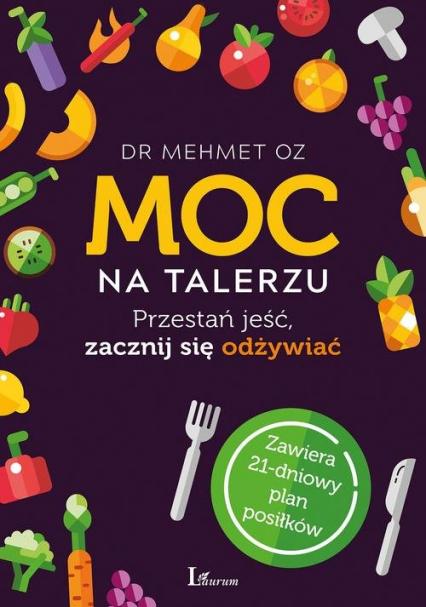 Moc na talerzu Przestań jeść, zacznij się odżywiać - Mehmet Oz | okładka
