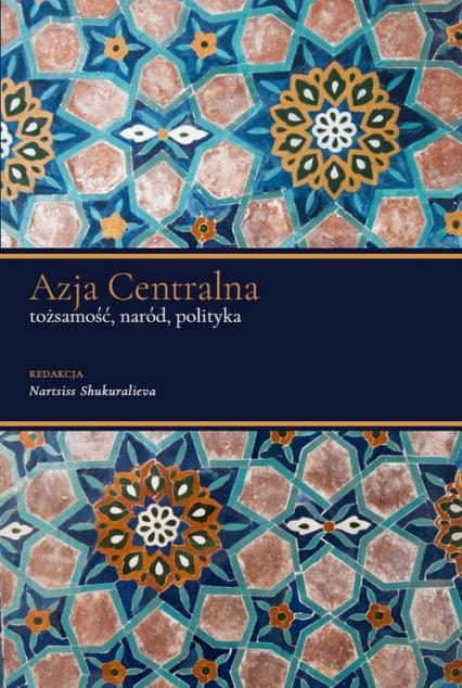 Azja Centralna Tożsamość, naród, polityka -  | okładka