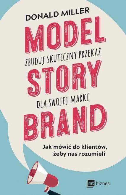 Model StoryBrand zbuduj skuteczny przekaz dla swojej marki - Donald Miller | okładka