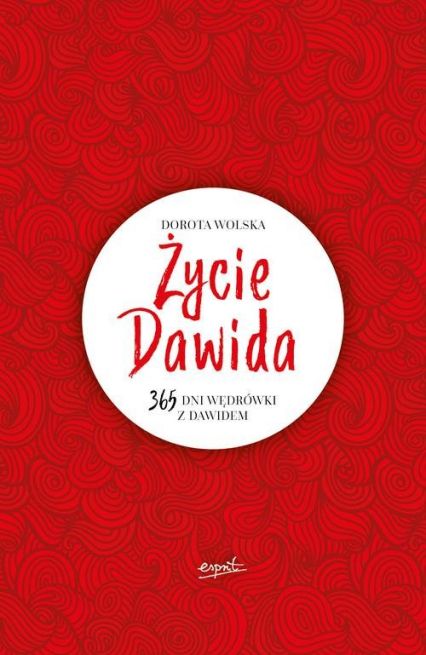 Życie Dawida 365 dni wędrówki z Dawidem - Dorota Wolska | okładka