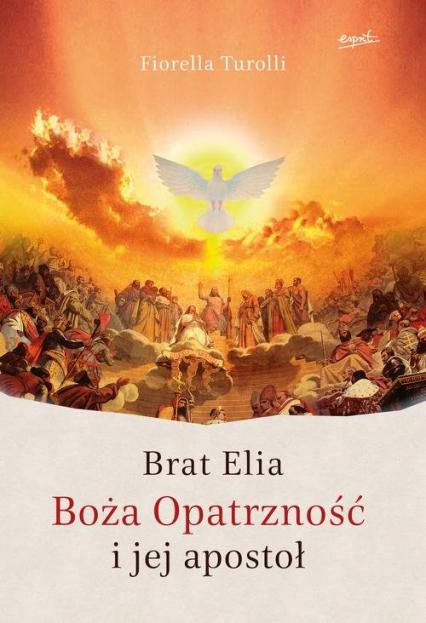 Brat Elia Boża Opatrzność i jej apostoł - Fiorella Turolli | okładka