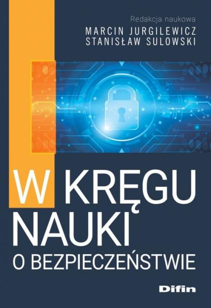 W kręgu nauki o bezpieczeństwie - Jurgilewicz Marcin, Sulowski Stanisław redakc | okładka
