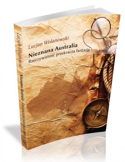 Nieznana Australia Rzeczywistość przekracza fantazję - Lucjan Wolanowski | okładka