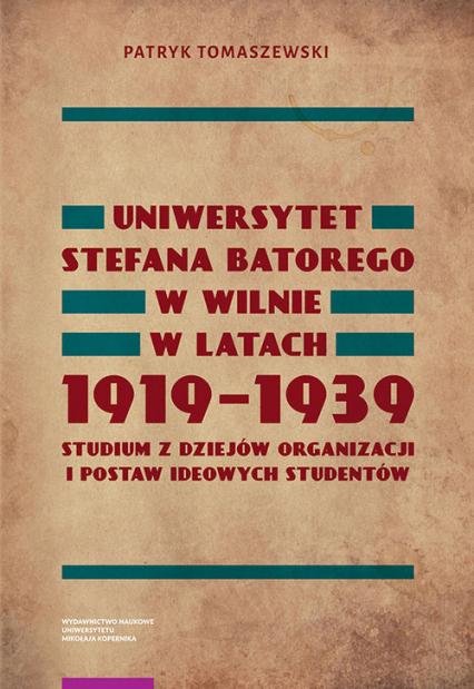 Uniwersytet Stefana Batorego w Wilnie w latach 1919-1939 - Patryk Tomaszewski | okładka