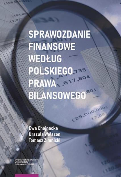 Sprawozdanie finansowe według polskiego prawa bilansowego - Chojnacka Ewa, Wolszon Urszula, Zimnicki Toma   okładka