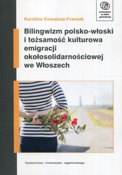 Bilingwizm polsko-włoski i tożsamość kulturowa emigracji okołosolidarnościowej we Włoszech - Karolina Kowalcze-Franiuk   okładka