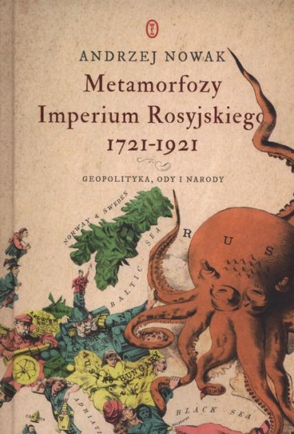 Metamorfozy Imperium Rosyjskiego 1721-1921 Geopolityka, ody i narody - Andrzej Nowak | okładka