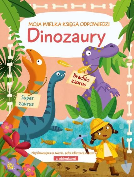 Moja wielka księga odpowiedzi Dinozaury -  | okładka