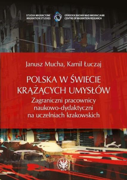 Polska w świecie krążących umysłów Zagraniczni pracownicy naukowo-dydaktyczni na uczelniach krakowskich - Mucha Janusz, Łuczaj Kamil | okładka