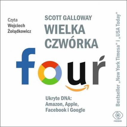 Wielka czwórka. Ukryte DNA: Amazon, Apple, Facebook i Google - Scott Galloway | okładka