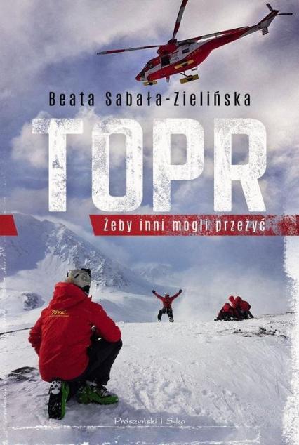 TOPR Żeby inni mogli przeżyć - Beata Sabała-Zielińska | okładka