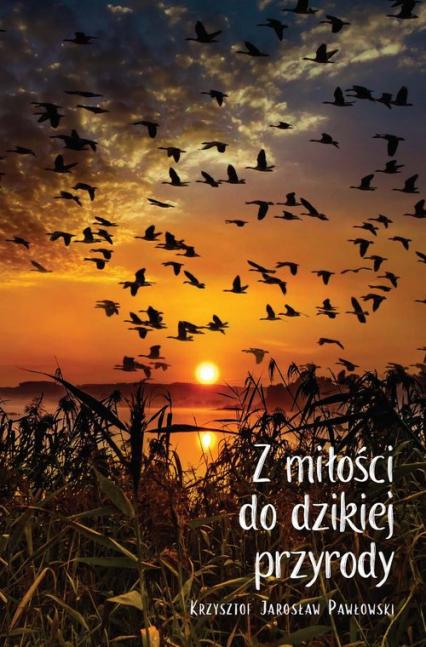 Z miłości do dzikiej przyrody - Pawłowski Krzysztof Jarosław | okładka
