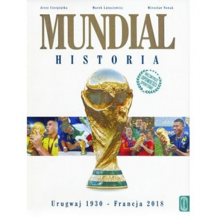 Mundial Historia Urugwaj 1930 - Francja 2018 - Cierpiatka Jerzy, Latasiewicz Marek, Nowak Mirosław | okładka
