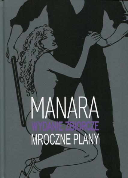 Mroczne plany wydanie zbiorcze - Milo Manara | okładka