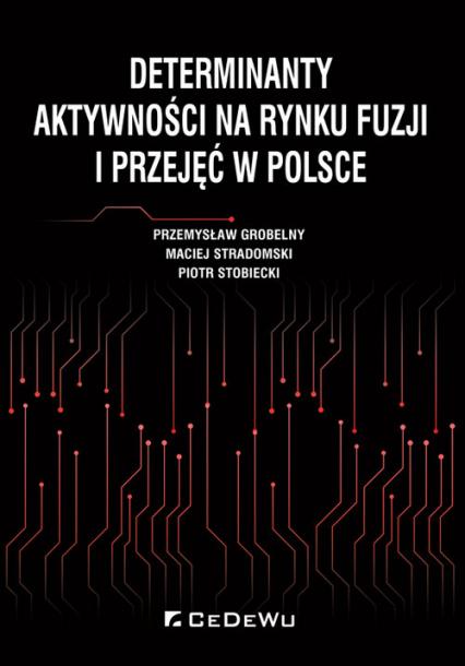 Determinanty aktywności na rynku fuzji i przejęć w Polsce - Grobelny Przemysław, Stradomski Maciej, Stobi | okładka
