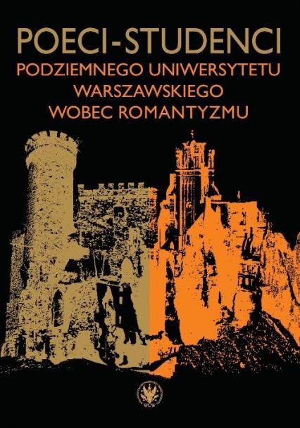 Poeci-studenci podziemnego Uniwersytetu Warszawskiego wobec romantyzmu -    okładka