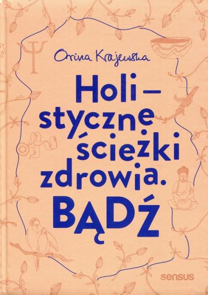 Bądź Holistyczne ścieżki zdrowia - Orina Krajewska | okładka