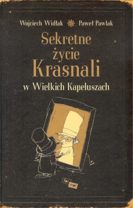 Sekretne życie Krasnali w Wielkich Kapeluszach - Widłak Wojciech, Pawlak Paweł | okładka