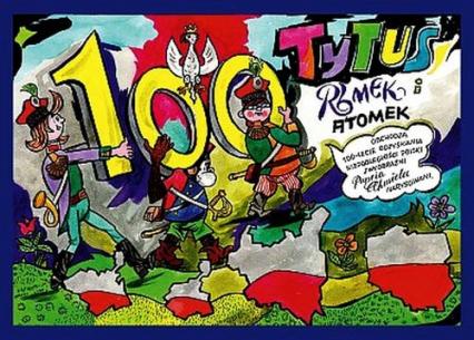 Tytus Romek i ATomek obchodzą 100-lecie odzyskania niepodległości Polski z wyobraźni Papcia Chmiela narysowani - Chmielewski Henryk Jerzy | okładka