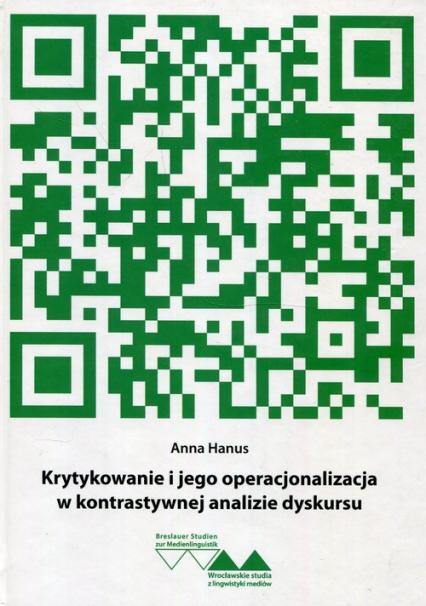 Krytykowanie i jego operacjonalizacja w kontrastywnej analizie dyskursu - Anna Hanus | okładka
