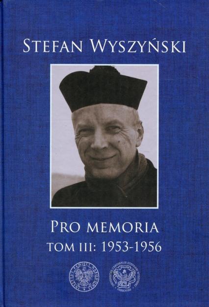 Pro memoria Tom 3 1953-1956 - Stefan Wyszyński | okładka
