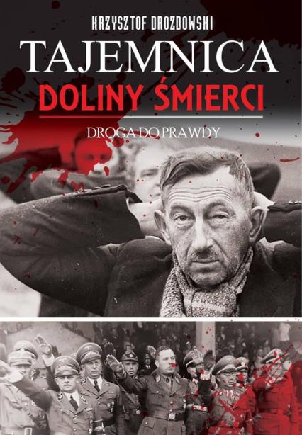 Tajemnica Doliny Śmierci. Bydgoszcz - Fordon Droga do prawdy  1939-2018 - Krzysztof Drozdowski | okładka